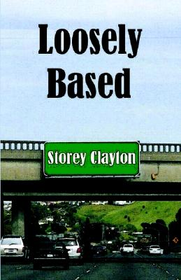 Loosely Based by Storey Clayton